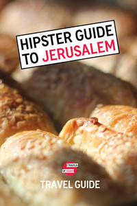 Hipster Jerusalem Travel Guide