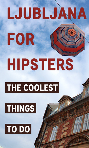 Ljubljana for Hipsters: The Coolest Things To Do