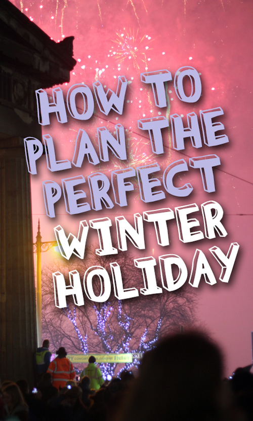 How To Plan The Perfect Winter Holiday