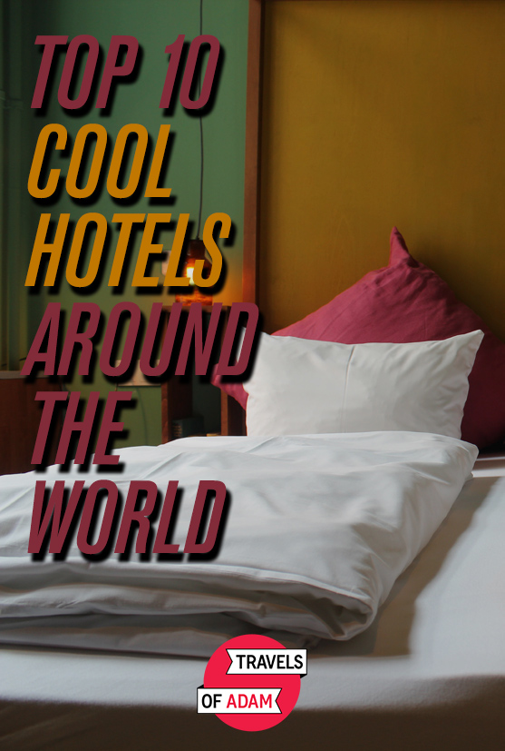 Top 10 Cool Hotels Around the World - Travels of Adam