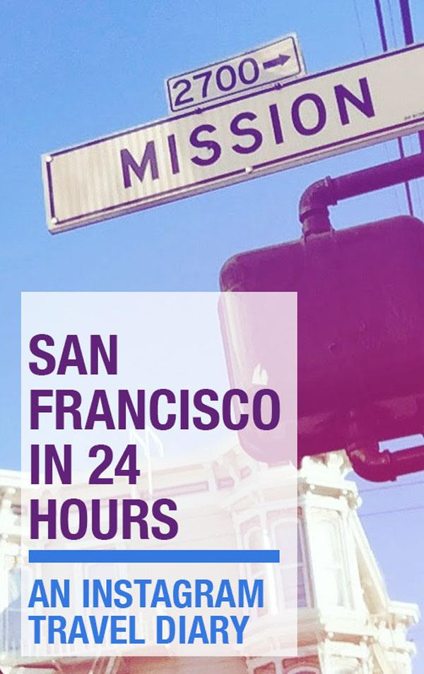 San Francisco in 24 Hours - An Instagram Travel Diary