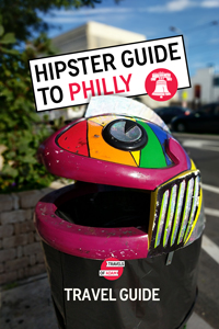 Hipster Philadelphia Travel Guide